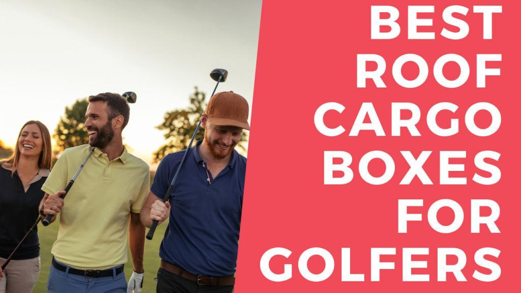 Best Roof Boxes for Golfers