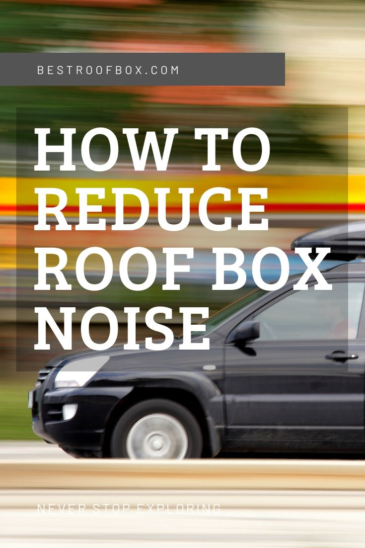 How to Reduce Roof Box Noise Pinterest