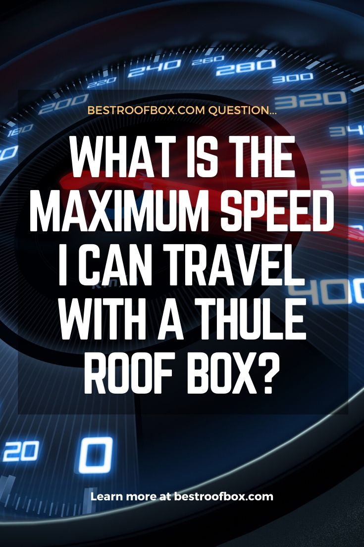 What Is the Maximum Speed I Can Travel with a Thule Roof Box PIN