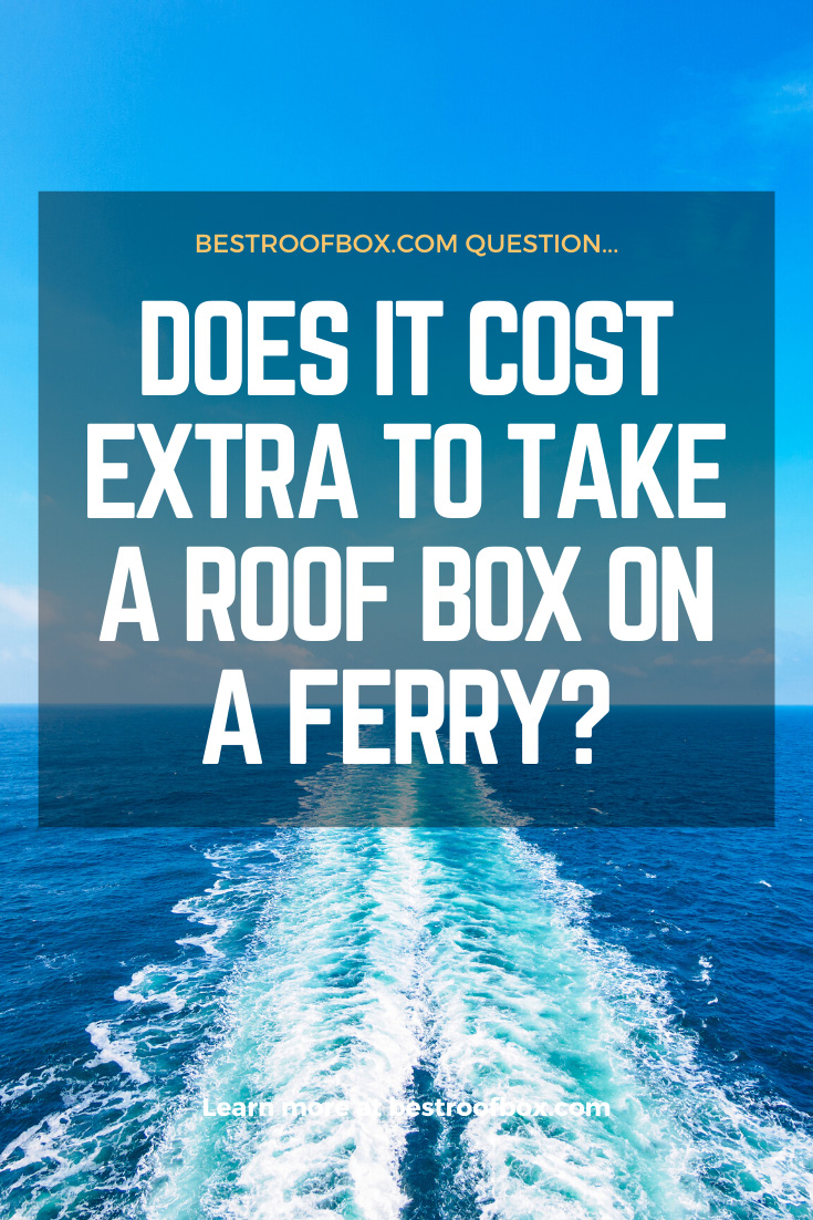 Does it Cost Extra to Take a Roof Box on a Ferry_ PIN