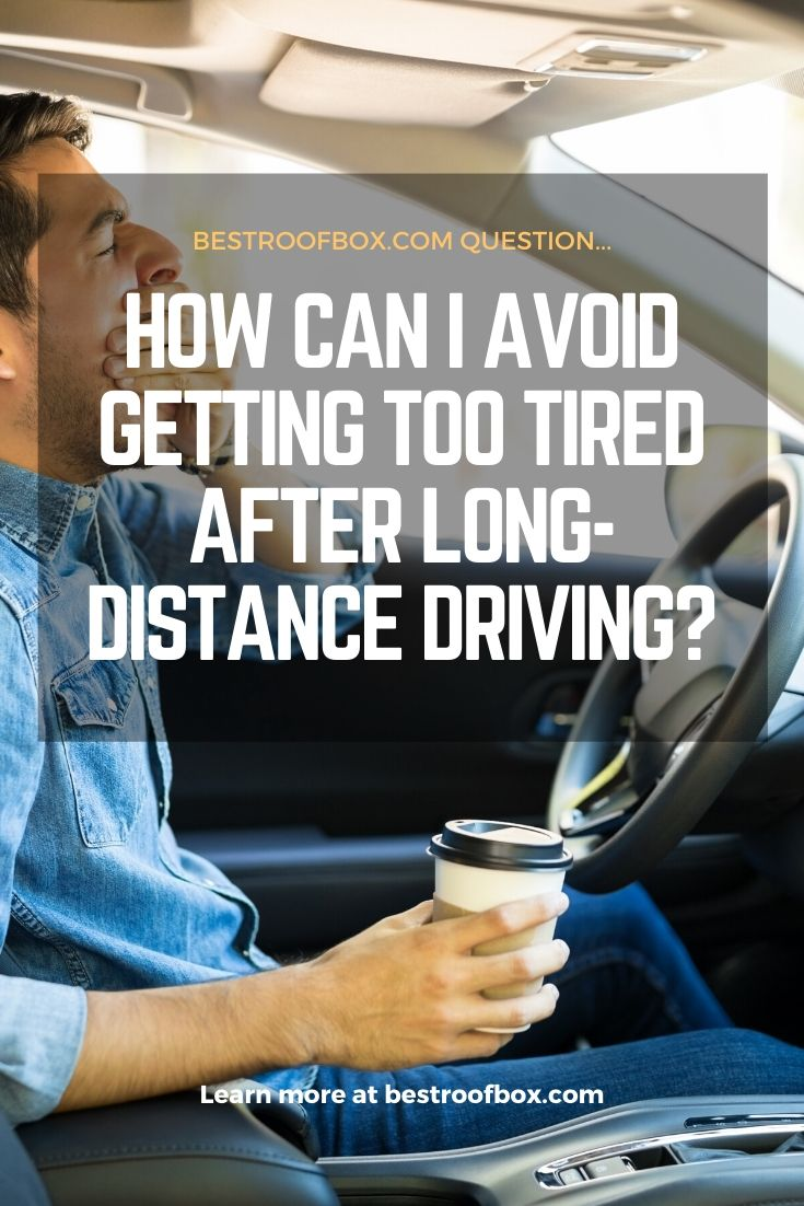 How Can I Avoid Getting Too Tired After Long-Distance Driving_ PIN