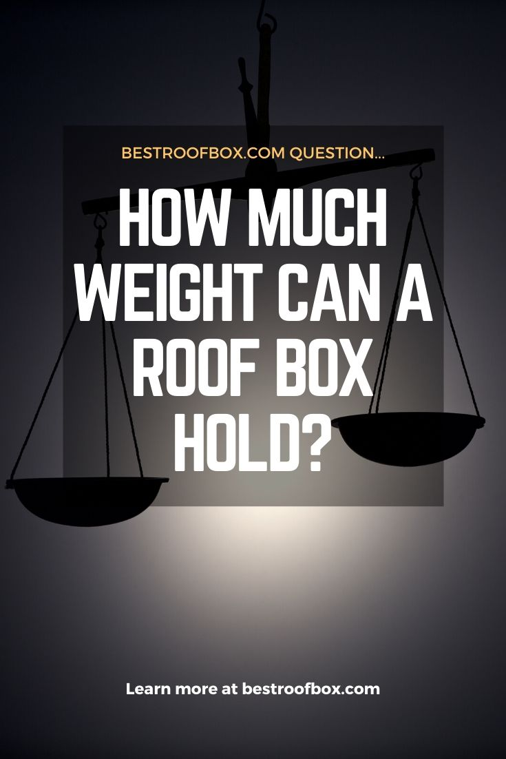 How Much Weight Can a Roof Box Hold Pinterest