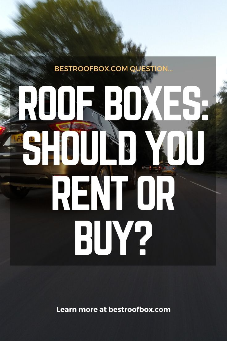 Roof Boxes- Should You Rent or Buy Pin