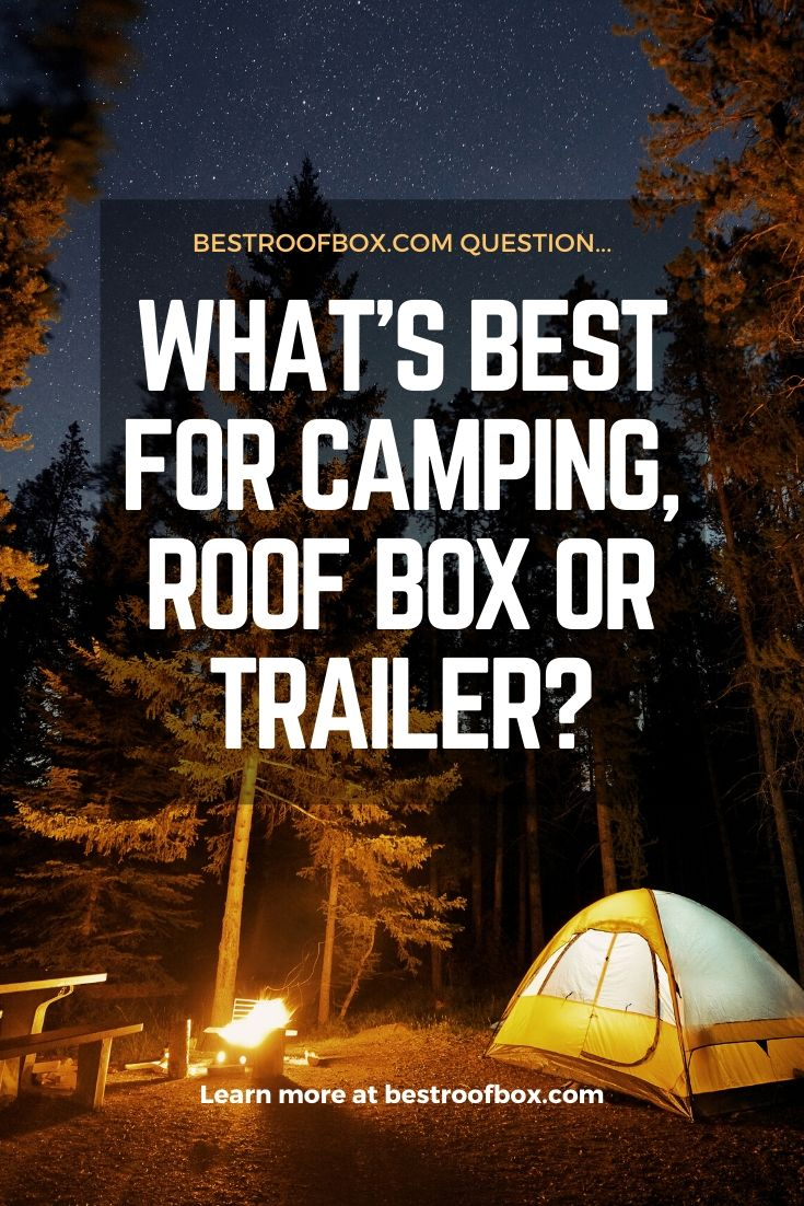 What's Best for Camping, Roof Box or Trailer Pinterest
