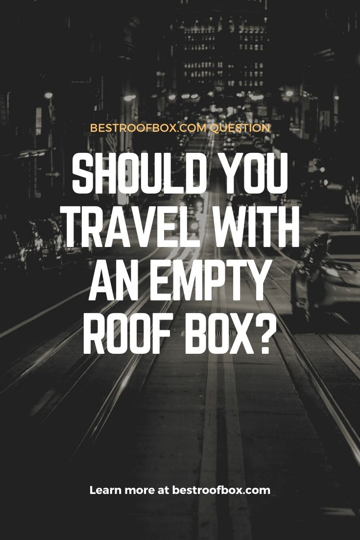 Should You Travel with an Empty Roof Box Pin